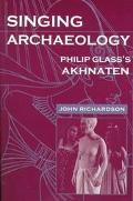 Singing Archaeology Philip Glass's Akhnaten
