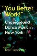 You Better Work! Underground Dance Music in New York City