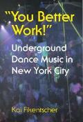 You Better Work Underground Dance Music in New York City