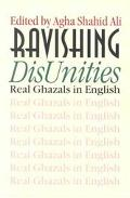 Ravishing Disunities Real Ghazals in English