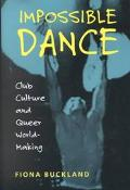 Impossible Dance Club Culture and Queer World-Making