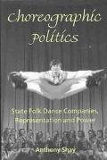 Choreographic Politics State Folk Dannce Companies, Representation, and Power