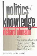 Politics of Knowledge The Commercialization of the University, the Professions, and Print Cu...