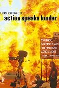 Action Speaks Louder Violence, Spectacle, and the American Action Movie