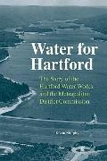 Water for Hartford: The Story of the Hartford Water Works and the Metropolitan District Comm...