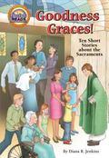 Goodness Graces! : Ten Short Stories about the Sacraments