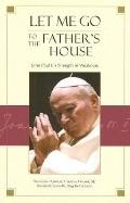 Let Me Go to the Father's House: John Paul II's Strength in Weakness