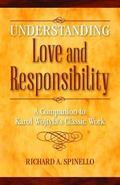 Understanding Love and Responsibility : A Companion to Karol Wojtyla�s Classic Work