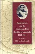 Rafael Carrera and the Emergence of the Republic of Guatemala, 1821-1871