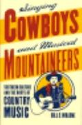 Singing Cowboys and Musical Mountaineers Southern Culture and the Roots of Country Music
