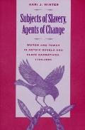 Subjects of Slavery, Agents of Change: Women and Power in Gothic Novels and Slave Narratives...