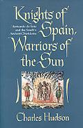 Knights of Spain, Warriors of the Sun Hernando De Soto and the South's Ancient Chiefdoms