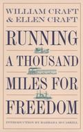 Running a Thousand Miles for Freedom The Escape of William and Ellen Craft from Slavery