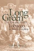 Long Green The Rise and Fall of Tobacco in South Carolina