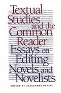 Textual Studies and the Common Reader Essays on Editing Novels and Novelists