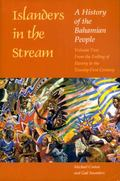 Islanders in the Stream:A History of the Bahamian People From the Ending of Slavery to the T...