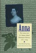 Anna The Letters of a St. Simons Island Plantation Mistress 1817-1859