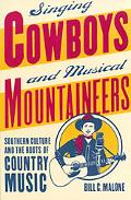 Singing Cowboys and Musical Mountaineers Southerm Culture and the Roots of Country Music