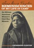 Reminiscences of My Life in Camp An African American Woman's Civil War Memoir
