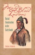 Mixed Blood Indians : Racial Construction in the Early South