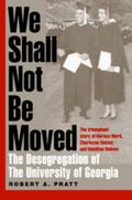 We Shall Not Be Moved The Desegregation of the University of Georgia