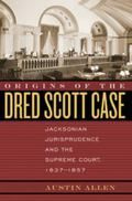 Origins of the Dred Scott Case Jacksonian Jurisprudence And the Supreme Court, 1837-1857