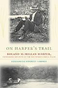 On Harper's Trail: Roland McMillan Harper, Pioneering Botanist of the Southern Coastal Plain