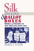 Silk Stockings and Ballot Boxes: Women and Politics in New Orleans, 1920-1965