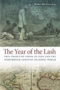 Year of the Lash : Free People of Color in Cuba and the Nineteenth-Century Atlantic World