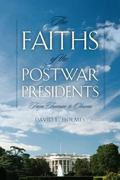 The Faiths of the Postwar Presidents: From Truman to Obama (George H. Shriver Lecture Series...