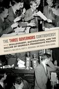 Three Governors Controversy : Skullduggery, Machinations, and the Decline of Georgia's Progr...