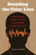 Sounding the Color Line : Music and Race in the Southern Imagination