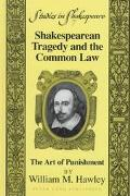 Shakespearean Tragedy and the Common Law : The Art of Punishment (Studies in Shakespeare, Vol. 7.)