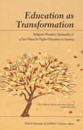 Education As Transformation Religious Pluralism, Spirituality, and a New Vision for Higher E...