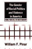 The Gender of Racial Politics and Violence in America: Lynching, Prison Rape, and the Crisis...