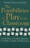 The Possibilities of Play in the Classroom: On the Power of Aesthetic Experience in Teaching...