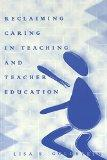 Reclaiming Caring in Teaching and Teacher Education (Rethinking Childhood)