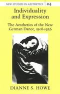 Individuality and Expression The Aesthetics of the New German Dance, 1908-1936