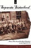 A Separate Sisterhood: Women Who Shaped Southern Education in the Progressive Era (History o...