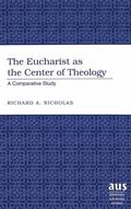 Eucharist As the Center of Theology A Comparative Study