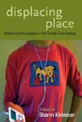 Displacing Place: Mobile Communication in the Twenty-First Century