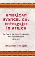 American Evangelical Enterprise in Africa The Case of the United Presbyterian Mission in Cam...