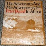 The Adventures and Misadventures of Peter Beard in Africa