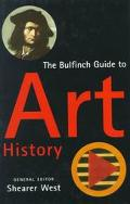 Bulfinch Guide to Art History: A Comprehensive Survey and Dictionary of Western Art and..., ...