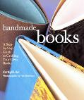 Handmade Books A Step-By-Step Guide to Crafting Your Own Books