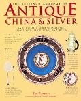 Bulfinch Anatomy of Antique China & Silver An Illustrated Guide to Tableware, Identifying Pe...