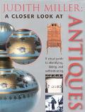 Judith Miller: A Closer Look at Antiques - Judith Miller - Hardcover - 1 NO AMER