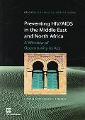 Preventing HIV/Aids in the Middle East And North Africa A Window of Opportunity to Act