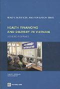 Health Financing and Delivery in Vietnam: The Short- and Medium Term Policy Agenda