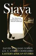Siaya A Historical Anthropology of an African Landscape